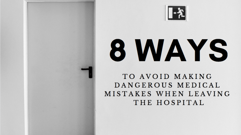 8 Ways To Avoid Making Dangerous Medical Mistakes When Leaving The Hospital