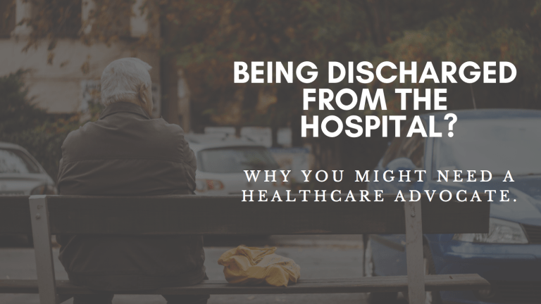 Being Discharged From The Hospital? Why You Might Need A Healthcare Advocate.