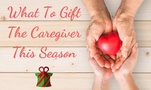 Season of Giving: How To Gift A Caregiver In Your Life